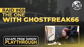 The One With Ghostfreak66 - Raid #69 - Full Playthrough Series - Escape from Tarkov