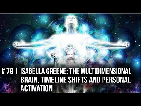 #79 | Isabella Greene: The Multidimensional Brain, Timeline Shifts and Personal Activation