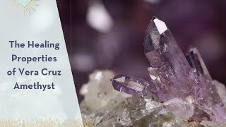 Healing Properties of Vera Cruz Amethyst - A Crystal for Spiritual Growth