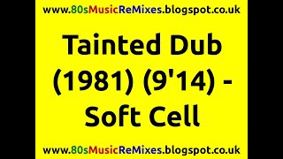 Tainted Dub - Soft Cell | 80s Club Mixes | 80s Club Music | 80s Dance Music | 80s Dub Mixes