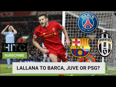 Lallana To Barcelona, Juventus Or PSG? Daily Transfer Rumour Round-up