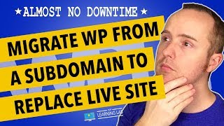 Migrate WordPress Site From Subdomain To Replace Production Site