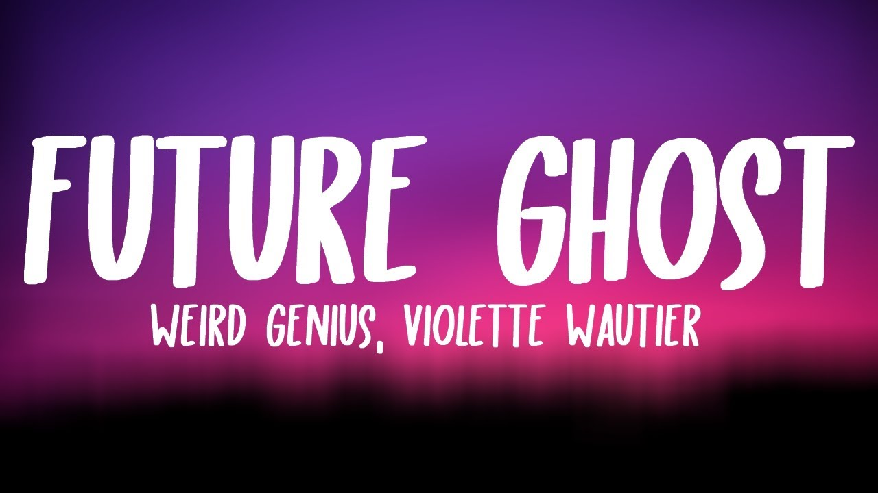 Weird Genius, Violette Wautier - Future Ghost (Lyrics)