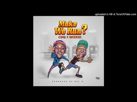 Wizkid, CDQ & Del B - Make We Run