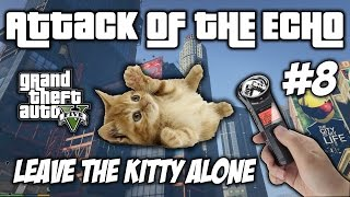 Leave The Kitty Alone!  - Attack Of The Echo #8 - TROLL GTA V