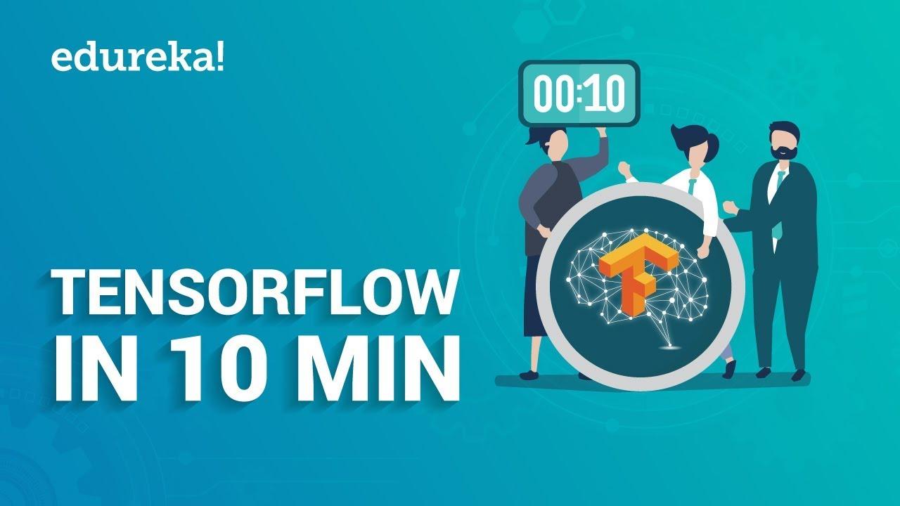 Download TensorFlow In 10 Minutes | TensorFlow Tutorial For Beginners | Deep Learning & TensorFlow | Edureka