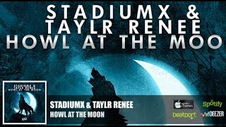 Stadiumx & Taylr Renee - Howl At The Moon (Official Radio Edit)