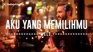 WELZ - Aku Yang Memilihmu | Official Music | Lyrics