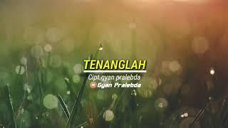 Tenanglah - gyan pralebda (official Music Lirik) lagu pop indonesia terbaru 2020