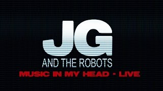 jg and the robots music in my head live dallas tx