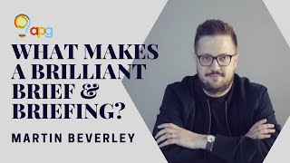 What makes a brilliant brief and briefing? | Martin Berverley