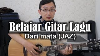 Belajar Gitar Lagu - Dari Mata (JAZ)