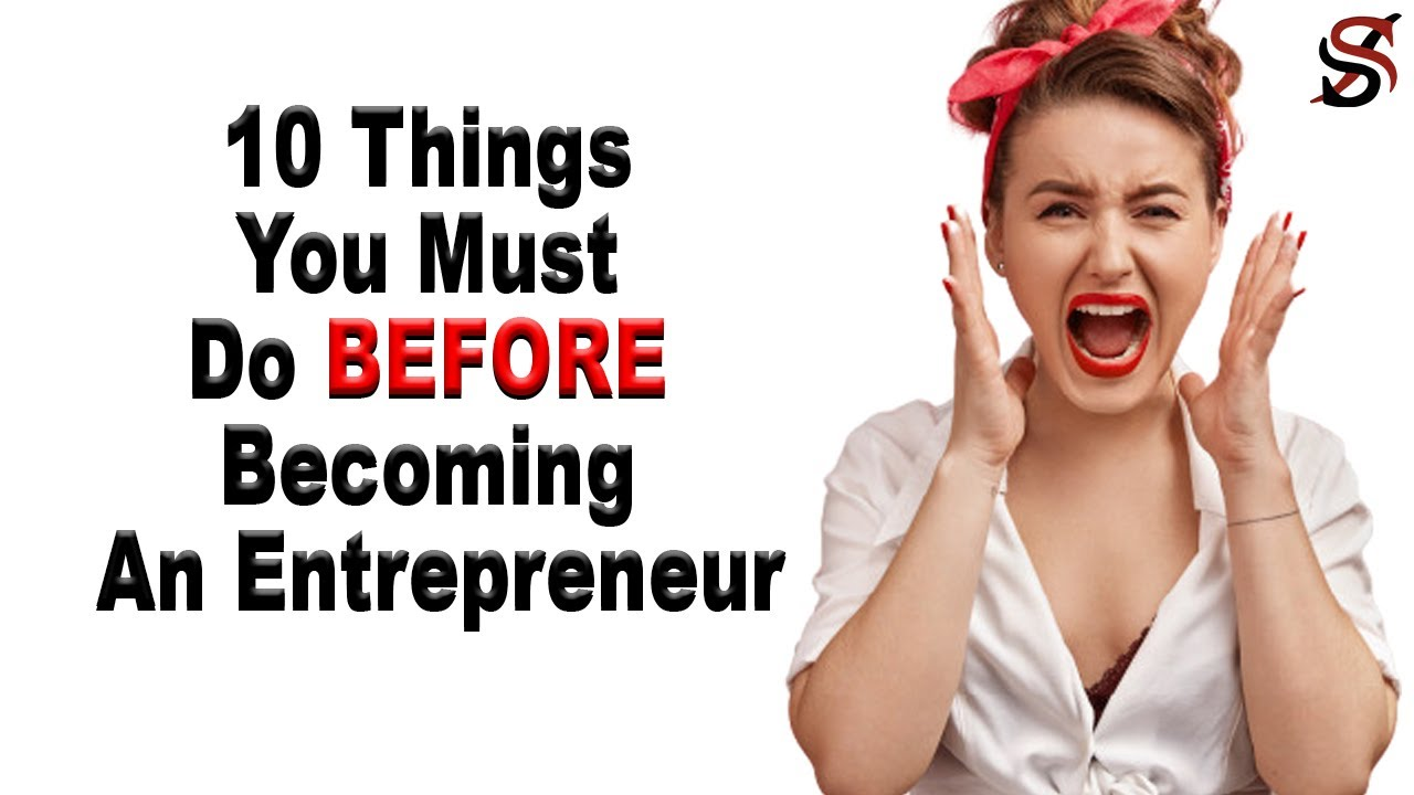 The 10 Things You Must Do BEFORE Becoming An Entrepreneur