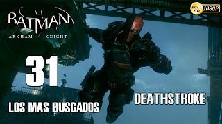 Batman Arkham Knight Parte 31 Deathstroke - Los Mas Buscados Gameplay PS4