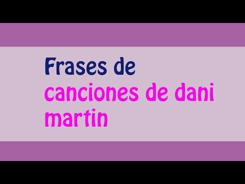 ¡¡frases de canciones de dani martin!! Letras del canto del loco