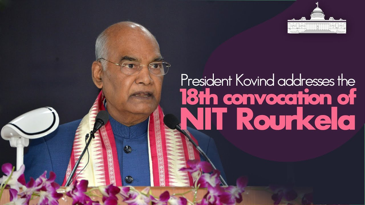 President Kovind addresses the 18th convocation of NIT Rourkela