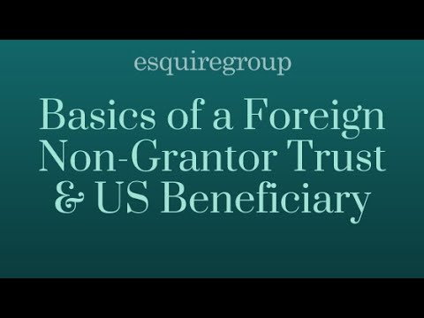 Basics of a Foreign Non-Grantor Trust & US Beneficiary