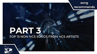 Top 15 Non Ncs Songs From Ncs Artists Part 3