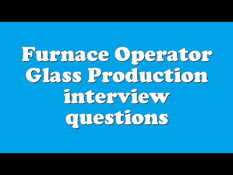 Furnace Operator Glass Production interview questions