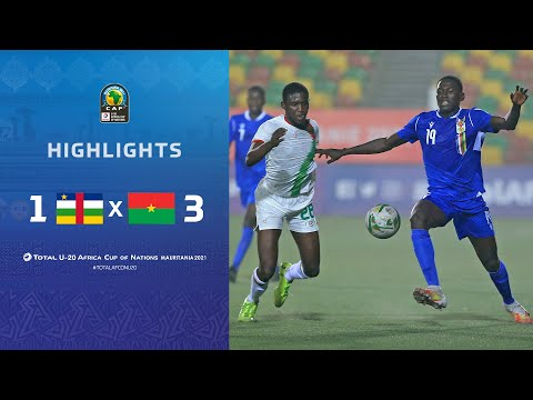 HIGHLIGHTS   Total AFCONU20 2021   Round 2 - Group B : Central African Republic 1-3 Burkina Faso