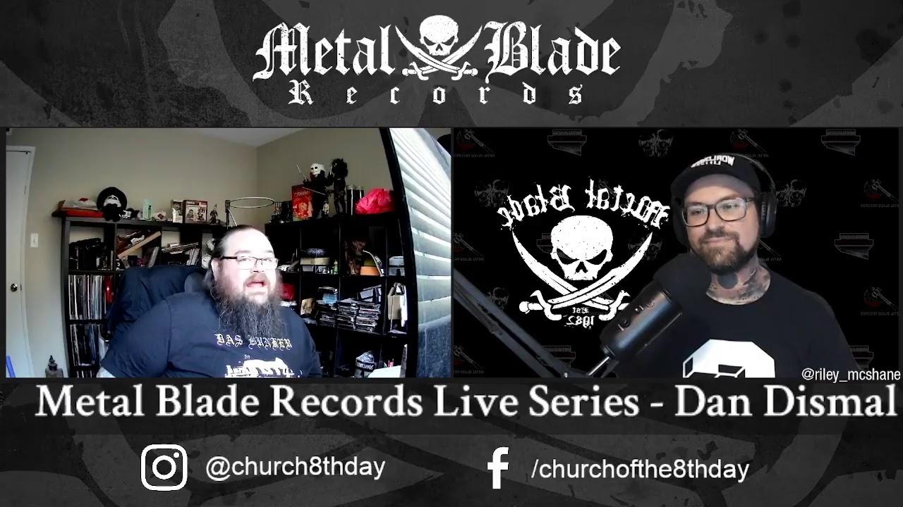 Metal Blade Live Series w/ Dan Dismal!