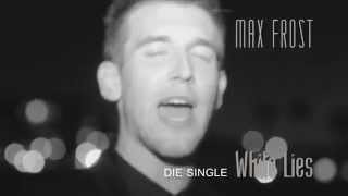 Max Frost - White Lies (Spot)