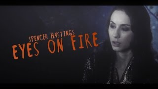 ● Spencer Hastings | Eyes On Fire