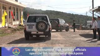 Lao NEWS on LNTV: Lao & Vietnamese officials open the 8th international checkpoint.27/6/2014