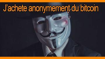 J'achète anonymement du bitcoin