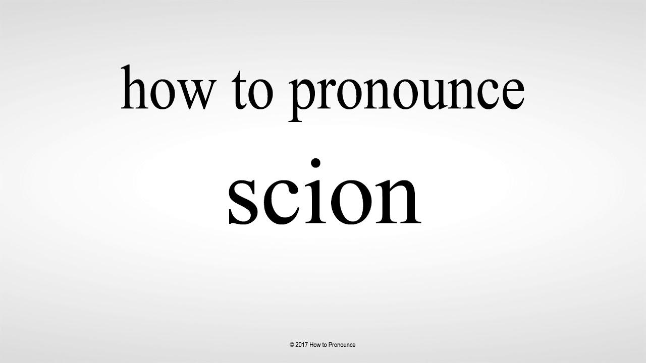 How to Pronounce scion