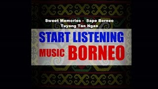 Download lagu Sweet Memories Sape Borneo Tuyang Tan Ngan Music Borneo MP3