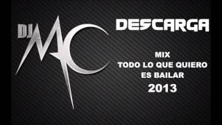 DJ MAC - Mix Todo Lo Que Quiero Es Bailar 2013