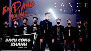 Em Đang Nơi Nào | Dance Version | Official MV | Bạch Công Khanh