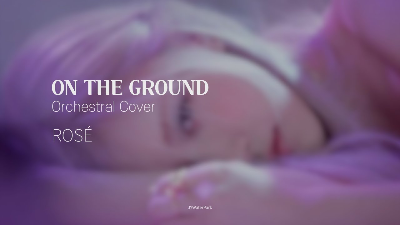 On the Ground(Orchestral Cover) - ROSÉ