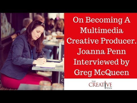 On Becoming A Multimedia Creative Producer. Joanna Penn Interviewed By Greg McQueen