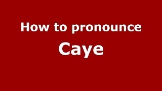 How to pronounce Caye (French/France) - PronounceNames.com