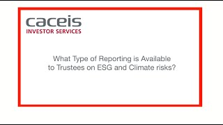 What type of reporting can be available to trustees on ESG and Climate risks? CACEIS 2021
