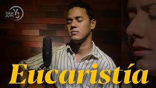La Eucaristía - Kairy Márquez - (Yuli & Josh) Cover