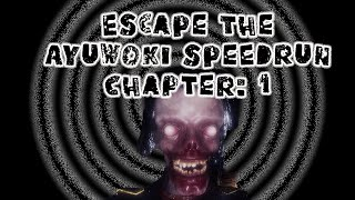 ESCAPE THE AYUWOKI Chapter 1 SPEEDRUN | COMPLETED in 8:02