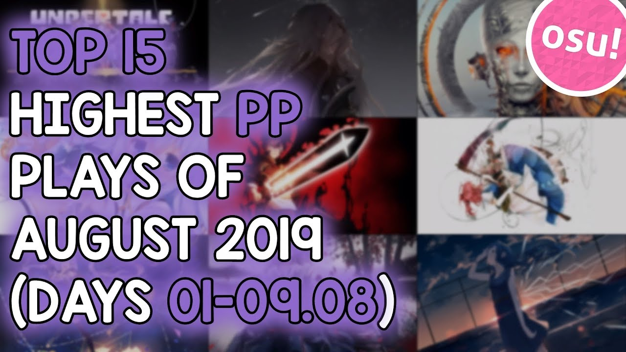 TOP 15 HIGHEST PP PLAYS OF AUGUST 2019 (DAYS 01-09 08) (osu!)