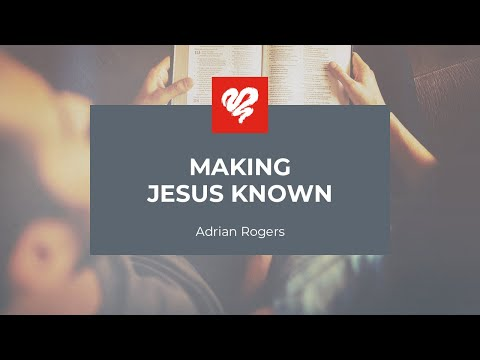 Adrian Rogers: Making Jesus Known #2269