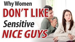 "Why women don't like sensitive ""nice guys"" and what to do if you are one"