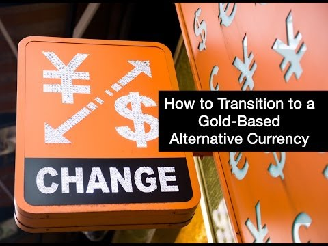 How to Transition to a Gold-Based Alternative Currency