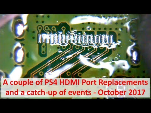 A couple of PS4 HDMI Port Replacements and a catch-up of events - October 2017