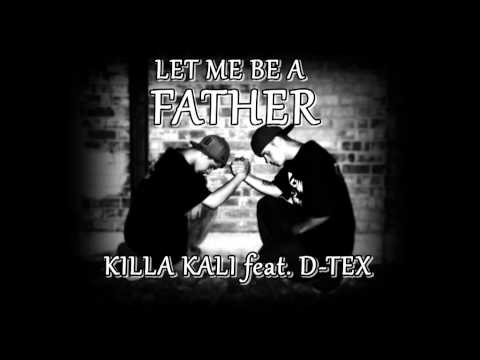 Let me be a father- killa kali feat. D-tex