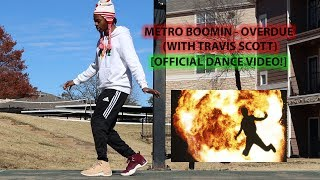 METRO BOOMIN - OVERDUE (WITH TRAVIS SCOTT) [OFFICIAL DANCE VIDEO!]