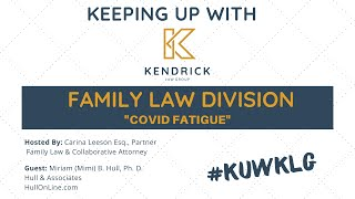 KUWKLG: COVID Fatigue |  Kendrick Law Group -  Family Law Division