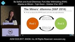 ACM CCS 2017 - Be Selfish and Avoid Dilemmas: Fork After Withholding Attacks on Bitcoin - Yujin Kwon