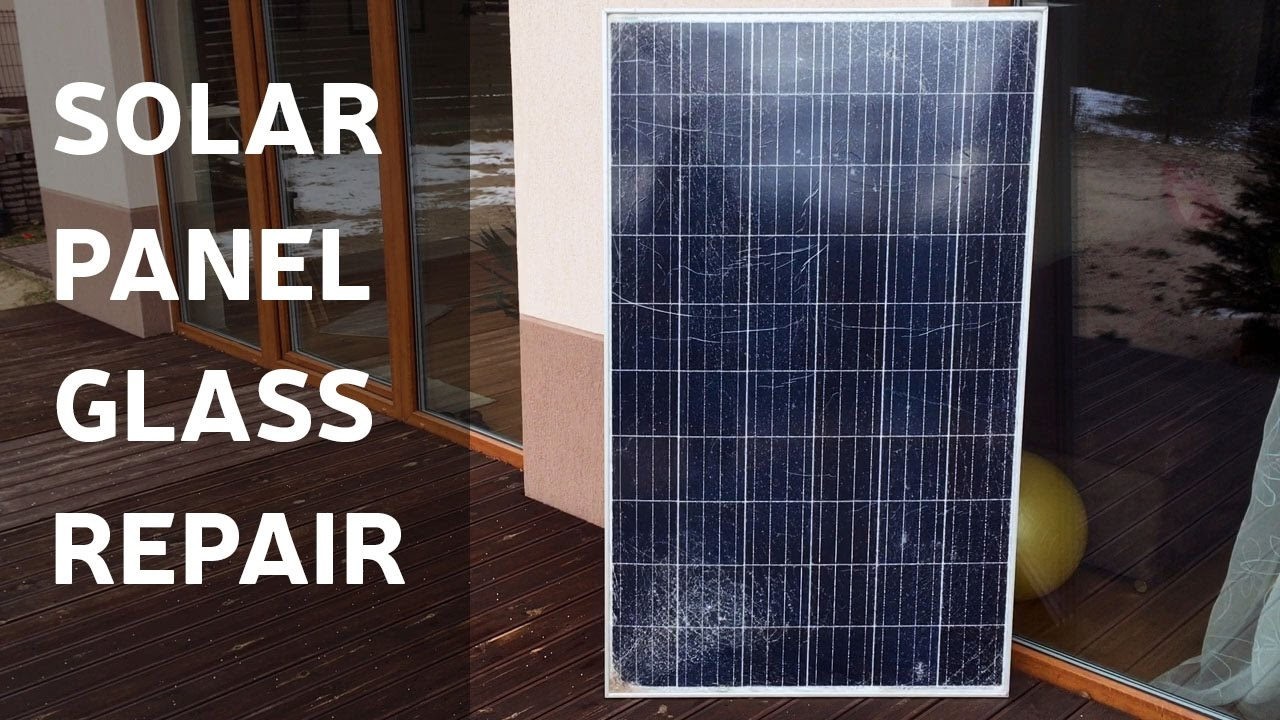 How To Repair Solar Panel Broken Glass Youtube