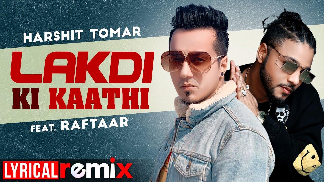 Lakdi Ki Kaathi (Lyrical Remix) | Harshit Tomar Feat Raftaar | JSL | Exclusive Punjabi Song on NewSongsTV & Youtube